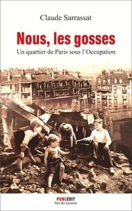 Claude Sarrassat - Nous, les gosses - Un quartier de Paris sous l'Occupation.