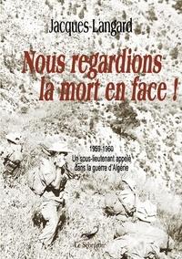 Nous regardions la mort en face! - 1959-1960, un sous-lieutenant appelé dans la guerre dAlgérie.pdf