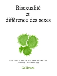 Gallimard - Nouvelle revue de psychanalyse N° 7 printemps 1973 : Bisexualité et différence des sexes.
