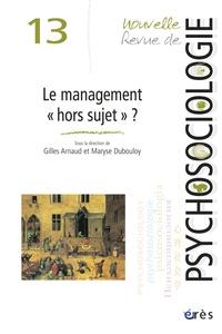 """Gilles Arnaud et Maryse Dubouloy - Nouvelle revue de psychosociologie N° 13, Printemps 201 : Le management """"hors sujet"""" ?."""