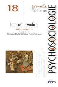 Dominique Lhuilier et Hélène-Yvonne Meynaud - Nouvelle revue de psychosociologie N° 18, Automne 2014 : Le travail syndical.
