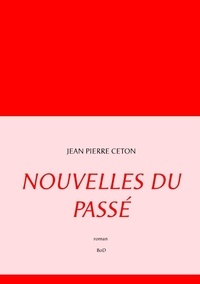 Jean-Pierre Ceton - Nouvelles du passé.