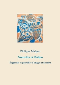 Philippe Malgrat - Nouvelles et Oulipo - Fragments et patouilles d'images et de mots.