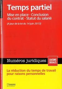 Julie Castro et Sandra Limou - Numéros juridiques Décembre 2013 : Temps partiel - Mise en place, conclusion du contrat, statut du salarié.