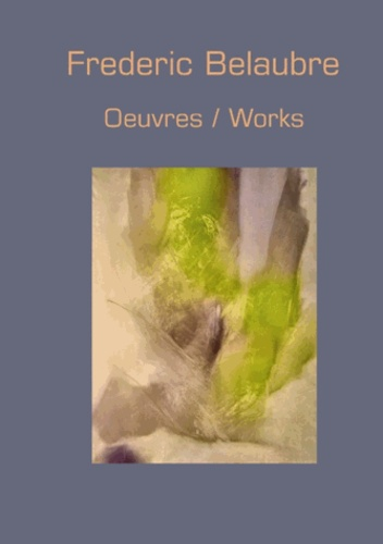 Frédéric Belaubre - Oeuvres / works.