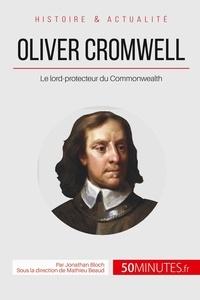 Oliver Cromwell, lord-protecteur du Commonwealth - Le souverain qui refusa dêtre roi.pdf