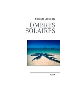 Florence Lautrédou - Ombres solaires.
