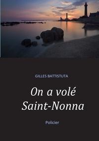 Gilles Battistuta - On a volé Saint-Nonna.