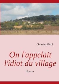 Christian Male - On l'appelait l'idiot du village.