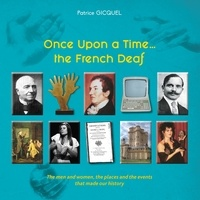 Patrice Gicquel - Once Upon a Time... The French dDeaf - The men and women, the places and the events that made our history.