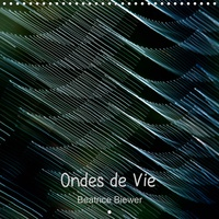 Béatrice Biewer - Ondes de Vie (Calendrier mural 2020 300 × 300 mm Square) - Vibrations ou ondes de vie, un jeu subtil et graphique de lumière et de mouvements. (Calendrier mensuel, 14 Pages ).