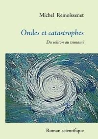 Michel Remoissenet - Ondes et catastrophes - Du soliton au tsunami.