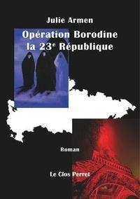 Julie Armen - Opération Borodine, la 23e république.