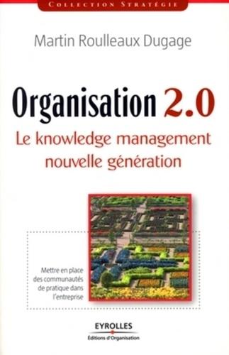 Organisation 2.0. Le knowledge management nouvelle génération