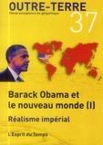 Michel Korinman et Lauric Henneton - Outre-Terre N° 37, Automne 2013 : Barack Obama et le nouveau monde - Tome 1, Réalisme impérial.