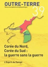 Michel Korinman - Outre-Terre N° 39 : Corée du Nord, Corée du Sud : la guerre sans la guerre.