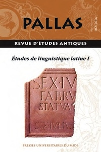 Olga Spevak - Pallas N° 102/2016 : Etudes de linguistique latine - Volume 1.