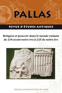 François Cadiou et Sylvie Pittia - Pallas N° 111/2019 : Religion et pouvoir dans le monde romain de 218 avant notre ère à 235 de notre ère.