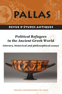 Christian Rico - Pallas N° 112/2020 : Political refugees in the Ancient Greek World - Literary, historical and philosophical essays.