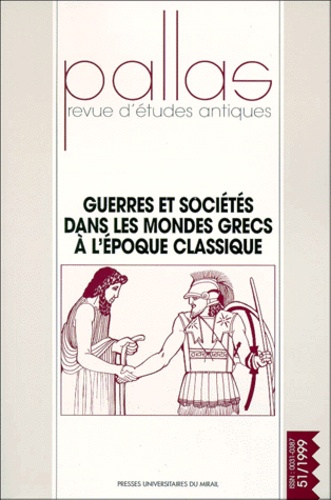 Christian Rico - Pallas N° 51/1999 : Guerres et sociétés dans les mondes grecs à l'époque classique - Colloque de la Sophau, Dijon, 26, 27 et 28 mars 1999.