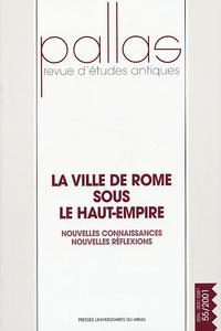 Christian Rico - Pallas N° 55/2001 : La ville de Rome sous le Haut-Empire - Nouvelles connaissances, nouvelles réflexions.