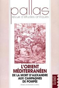 Francis Prost - Pallas N° 62/2003 : L'Orient méditerranéen - De la mort d'Alexandre aux campagnes de Pompée.