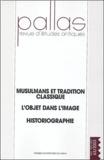 Hélène Guiraud et Amaia Arizaleta - Pallas N° 63/2003 : Musulmans et tradition classique, L'objet dans l'image, Historiographie.