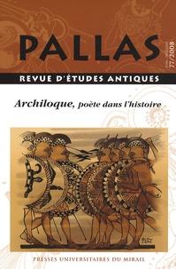 Sylvie Rougier-Blanc et Valérie Visa-Ondarcuhu - Pallas N° 77/2008 : Archiloque, poète dans l'histoire.