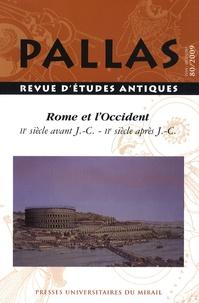 Bernadette Cabouret-Laurioux et Yves Roman - Pallas N° 80, 2009 : Rome et l'Occident 2 siècle av JC - 2e siècle après JC.