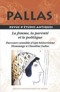 Lydie Bodiou et Pierre Brulé - Pallas N° 85/2011 : La femme, la parenté et le politique - Parcours sensible d'une historienne - Hommage à Claudine Leduc.