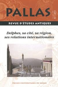 Jean-Marc Luce - Pallas N° 87/2011 : Delphes, sa cité, sa région, ses relations internationales.