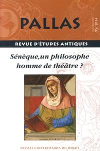 Jean-Pierre Aygon - Pallas N° 95/2014 : Sénèque, un philosophe homme de théâtre ?.