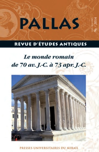 Christian Rico - Pallas N° 96/2014 : Le monde romain de 70 avant JC à 73 après JC.