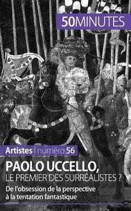 Barbara Delamarre et Corinne Durand - Paolo Uccello, le premier des surréalistes ? - De l'obsession de la perspective à la tentation fantastique.