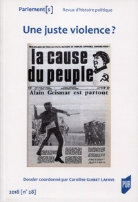 Caroline Guibet Lafaye - Parlement[s] N°28/2018 : Une juste violence ? - Violences et radicalités militantes depuis les années 1970.