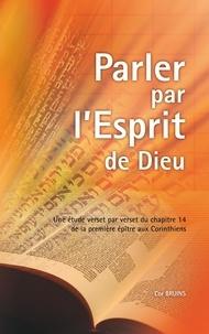 Cor Bruins - Parler par l'Esprit de Dieu - Une étude verset par verset du chapitre 14 de la première épître aux Corinthiens.