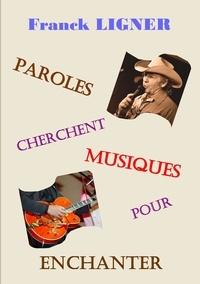 Franck Ligner - Paroles cherchent musiques pour enchanter.