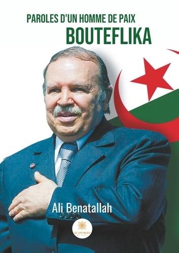 Ali Benatallah - Paroles d'un homme de paix Bouteflika.