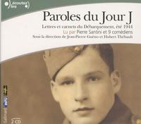 Jean-Pierre Guéno et Hubert Thébault - Paroles du jour J - Lettres et carnets du Débarquement, été 1944. 2 CD audio