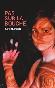 Karine Langlois - Regards - : Pas sur la bouche.