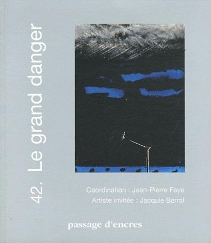 Jean-Pierre Faye - Passage d'encres N° 42 : Le grand danger.
