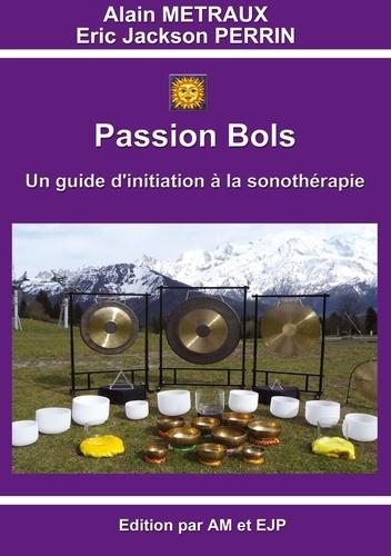 Alain Métraux et Eric Jackson Perrin - Passion bols.