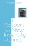 Mikael Reale - Passport for a new identity in christ.