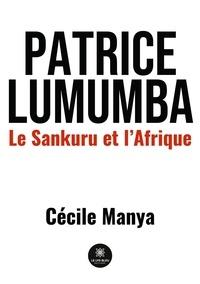 Cécile Manya - Patrice Lumumba - Le Sankuru et l'Afrique.