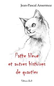 Jean-Pascal Ansermoz - Patte bleue et autres histoires de quartier.