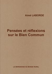 Aimé Laborde - Pensées et réflexions sur le Bien Commun.