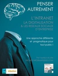 Penser autrement lintranet, la digitalisation et les réseaux sociaux dentreprise - Tour dhorizon du digital interne dEntreprise.pdf