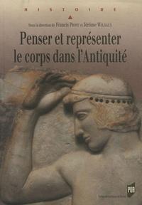Francis Prost et Jérôme Wilgaux - Penser et représenter le corps dans l'Antiquité.