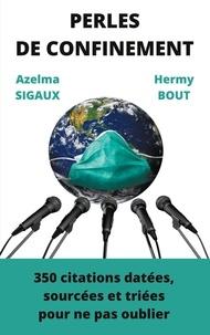 Azelma Sigaux et Hermy Bout - Perles de confinement - 350 citations datées, triées, sourcées pour ne pas oublier.
