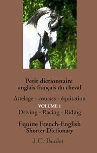 Petit dictionnaire du cheval - Volume 1 : Attelages, courses, équitation.pdf